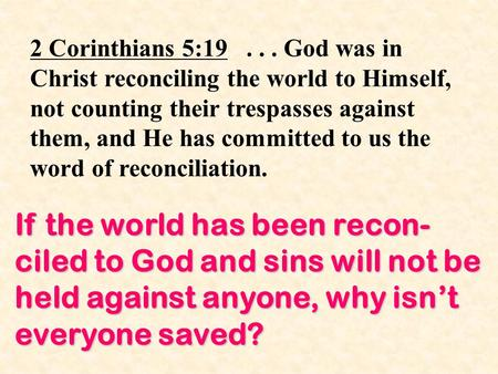 2 Corinthians 5:19... God was in Christ reconciling the world to Himself, not counting their trespasses against them, and He has committed to us the word.