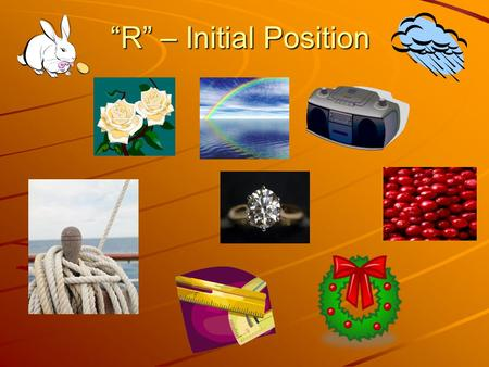 """R"" – Initial Position. ""R"" – Initial Position (Words & Sentences) rat rope read rule rainbow red ride room rip run rock ribbon race rest ring rich rose."