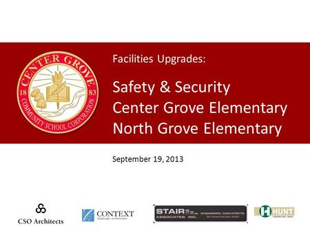 Facilities Upgrades: Safety & Security Center Grove Elementary North Grove Elementary September 19, 2013.