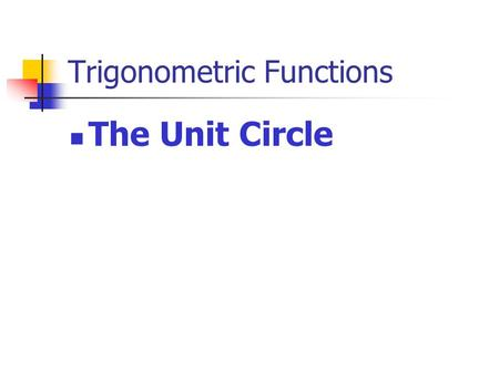 Trigonometric Functions The Unit Circle. Definition: A circle whose center is the origin and whose radius has a length of one. Based on the definition,