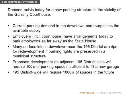 Demand exists today for a new parking structure in the vicinity of the Garrahy Courthouse. Current parking demand in the downtown core surpasses the available.
