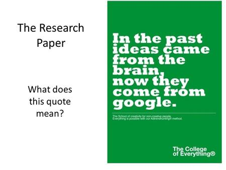 The Research Paper What does this quote mean? What are you trying to tell your audience?
