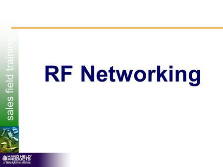 Sales field training RF Networking. sales field training Topics Wired network components Wireless network components Host Connectivity RF Technologies.