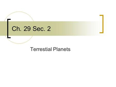 Ch. 29 Sec. 2 Terrestial Planets. First four  Mercury, Venus, Earth, Mars  Solid, Rocky surfaces.