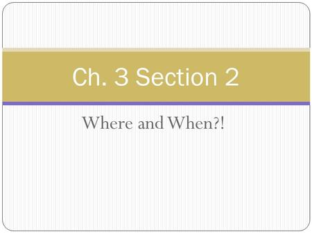 Where and When?! Ch. 3 Section 2. Coordinate Systems Tells you where the zero point of the variable is located and the direction in which the values measured.