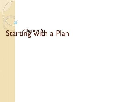 Starting with a Plan Chapter 5. Beginning the Design Work With a base plan it can provide enough information to begin creating a design. When applying.