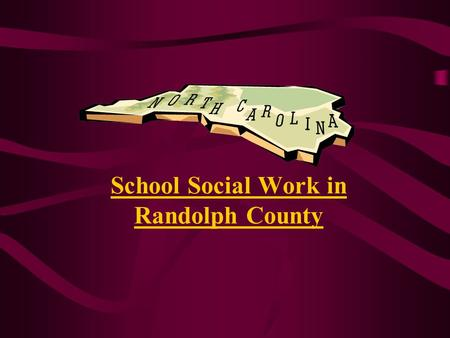 School Social Work in Randolph County. Community School Family Students School Social Workers: Connecting Schools, Students, Families & Communities.