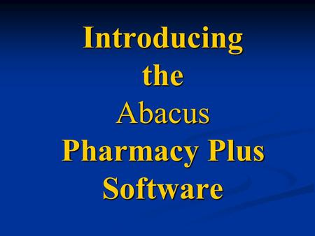 Introducing the Abacus Pharmacy Plus Software. Security Multiple security levels can be activated or none at all. You can define all or specific functions.
