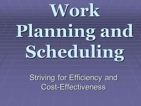Work Planning and Scheduling Striving for Efficiency and Cost-Effectiveness.
