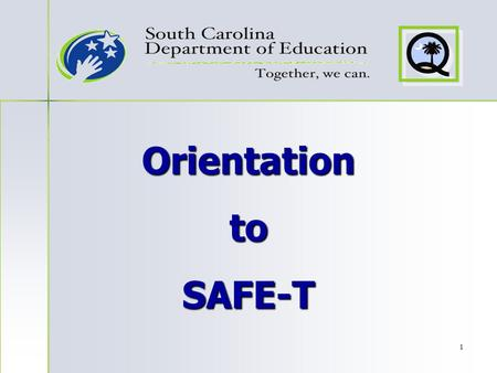 1 Orientation to SAFE-T. 2 ADEPT A Assisting, D Developing, and E Evaluating P Professional T Teaching.