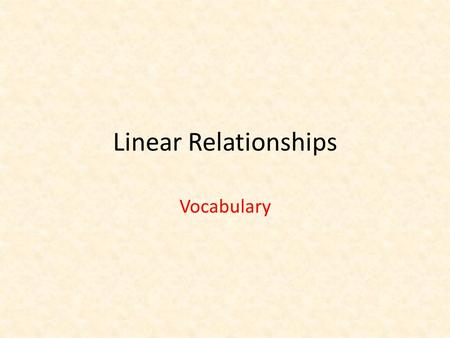 Linear Relationships Vocabulary. Multiplying a number by -1 always gives you the opposite of that number -4 = 4 12 = -12 Multiplication Property of -1.