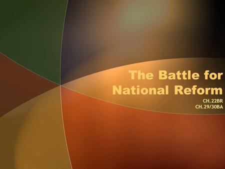 The Battle for National Reform CH.22BR CH.29/30BA.