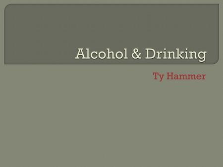 Ty Hammer.  Although alcohol is a common beverage, how much can a human consume in a day?