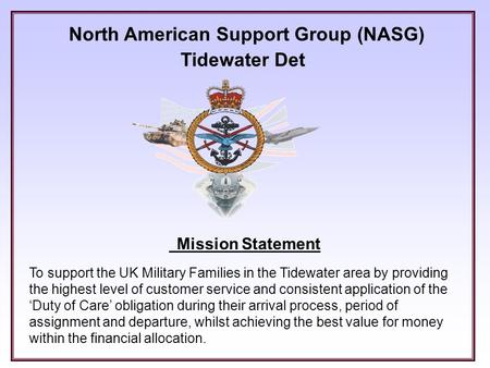 North American Support Group (NASG) Tidewater Det Mission Statement To support the UK Military Families in the Tidewater area by providing the highest.