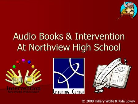 Audio Books & Intervention At Northview High School © 2008 Hillary Wolfe & Kyle Lowry.
