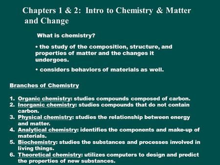 The study of the composition, structure, and properties of matter and the changes it undergoes. considers behaviors of materials as well. What is chemistry?