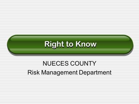 NUECES COUNTY Risk Management Department Right to Know.
