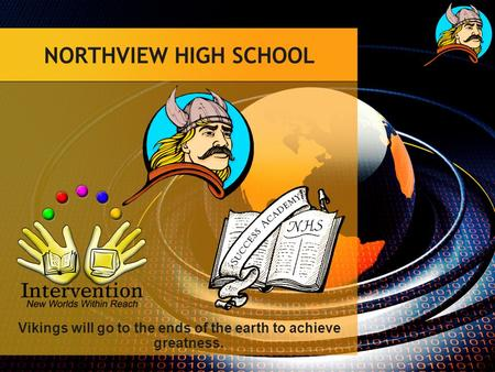 NORTHVIEW HIGH SCHOOL Vikings will go to the ends of the earth to achieve greatness.