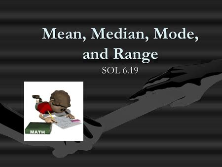 Mean, Median, Mode, and Range SOL 6.19. Measures of Central Tendency Circle the measures of central tendency below. (Hint: There are only 3 measures of.