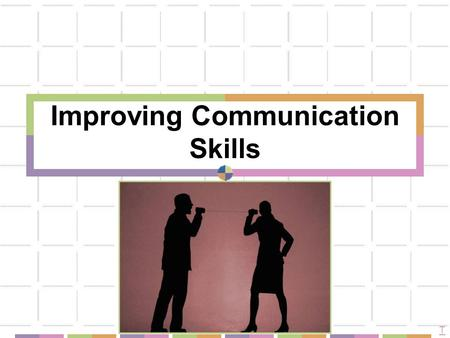 Improving Communication Skills T. Positive Communication good posture appropriate dress pleasant greetings a smile eye contact a nod pleasant facial expressions.