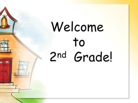 Welcome to 2 nd Grade!. Daily Routines Your child may have all three 2 nd grade teachers during the week. Students will switch classes for Reading and.