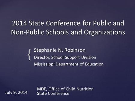 { 2014 State Conference for Public and Non-Public Schools and Organizations Stephanie N. Robinson Director, School Support Division Mississippi Department.