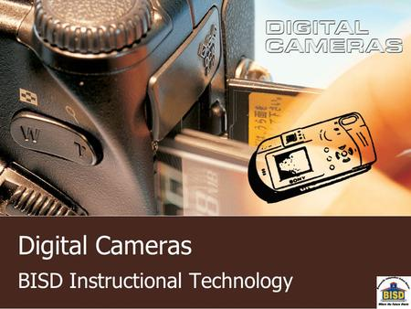 Digital Cameras BISD Instructional Technology. Schedule Digital Cameras Groups Split (Independent Practice Digital Cameras -Scavenger Hunt) (Scanning.