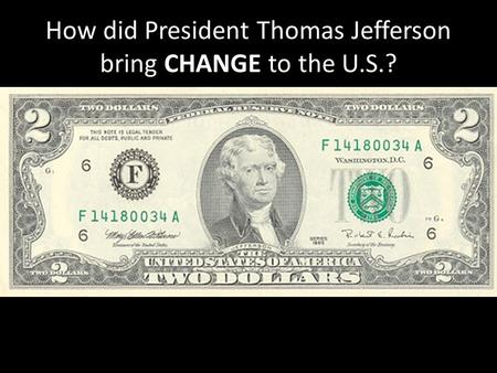 How did President Thomas Jefferson bring CHANGE to the U.S.?