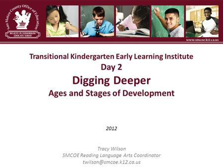 2012 Tracy Wilson SMCOE Reading Language Arts Coordinator Transitional Kindergarten Early Learning Institute Day 2 Digging Deeper.