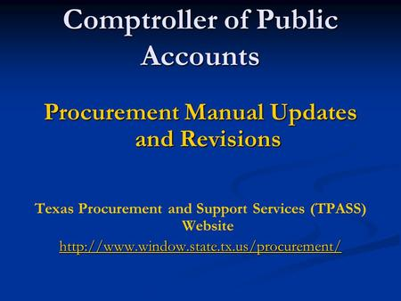Comptroller of Public Accounts Procurement Manual Updates and Revisions Texas Procurement and Support Services (TPASS) Website