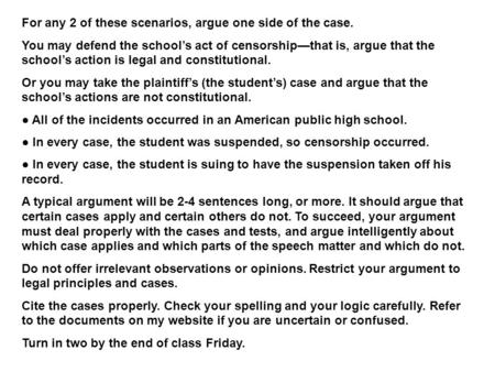For any 2 of these scenarios, argue one side of the case. You may defend the school's act of censorship—that is, argue that the school's action is legal.