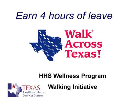 Earn 4 hours of leave HHS Wellness Program Walking Initiative.
