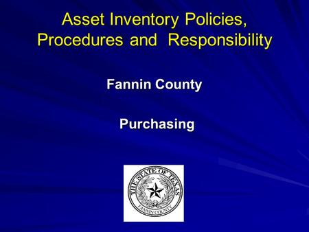 Asset Inventory Policies, Procedures and Responsibility Fannin County Purchasing Purchasing.