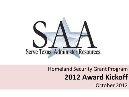 Homeland Security Grant Program 2012 Award Kickoff October 2012.