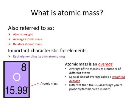 What is atomic mass? Also referred to as: