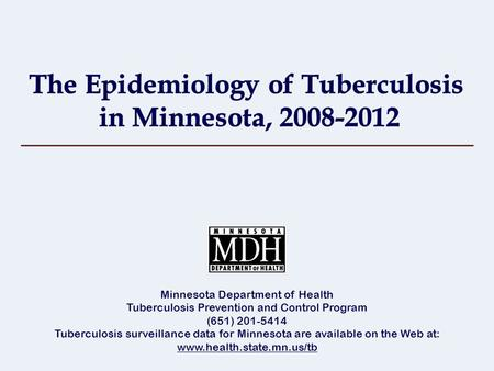 Minnesota Department of Health Tuberculosis Prevention and Control Program (651) 201-5414 Tuberculosis surveillance data for Minnesota are available on.