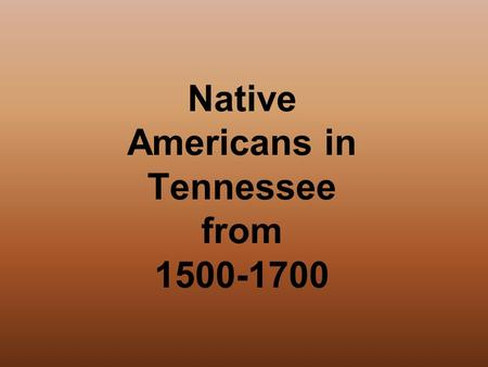 Native Americans in Tennessee from 1500-1700. Nomads The first Indian groups in Tennessee were nomads. 1.Nomads wondered from place to place. 2.Groups.