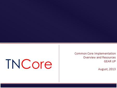 STRATEGIC PLAN Common Core Implementation Overview and Resources GEAR UP August, 2013.
