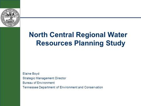 North Central Regional Water Resources Planning Study Elaine Boyd Strategic Management Director Bureau of Environment Tennessee Department of Environment.