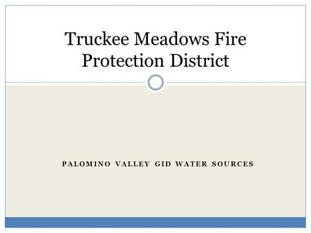 PALOMINO VALLEY GID WATER SOURCES Truckee Meadows Fire Protection District.