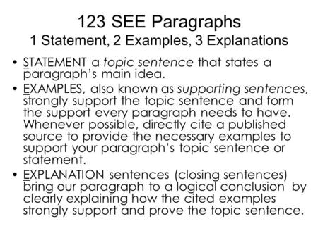 123 SEE Paragraphs 1 Statement, 2 Examples, 3 Explanations STATEMENT a topic sentence that states a paragraph's main idea. EXAMPLES, also known as supporting.