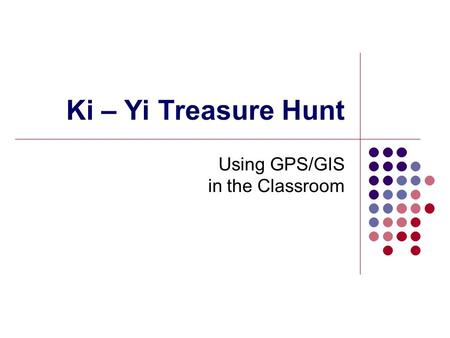 Ki – Yi Treasure Hunt Using GPS/GIS in the Classroom.