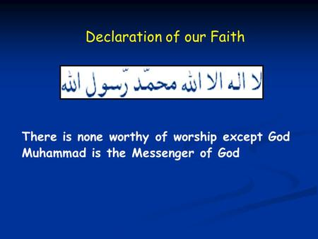 There is none worthy of worship except God Muhammad is the Messenger of God Declaration of our Faith.