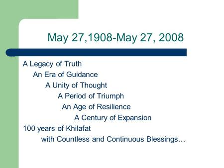 May 27,1908-May 27, 2008 A Legacy of Truth An Era of Guidance A Unity of Thought A Period of Triumph An Age of Resilience A Century of Expansion 100 years.