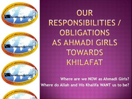 Where are we NOW as Ahmadi Girls? Where do Allah and His Khalifa WANT us to be?