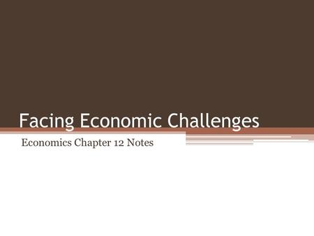 Facing Economic Challenges Economics Chapter 12 Notes.