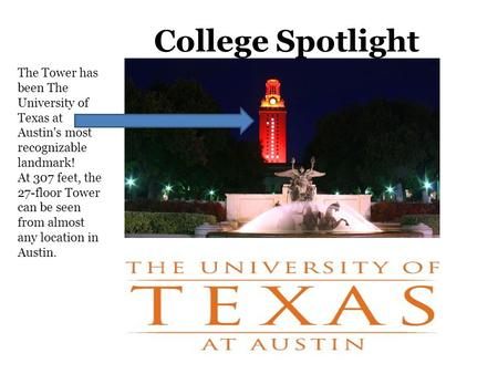 College Spotlight The Tower has been The University of Texas at Austin's most recognizable landmark! At 307 feet, the 27-floor Tower can be seen from almost.