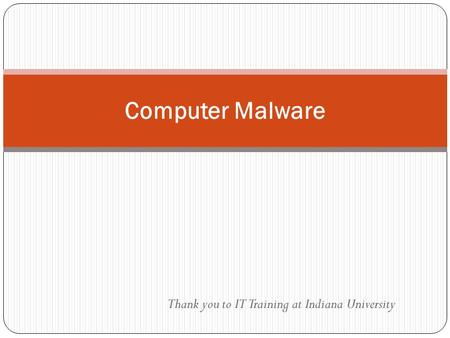 Thank you to IT Training at Indiana University Computer Malware.