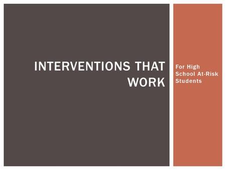 For High School At-Risk Students INTERVENTIONS THAT WORK.