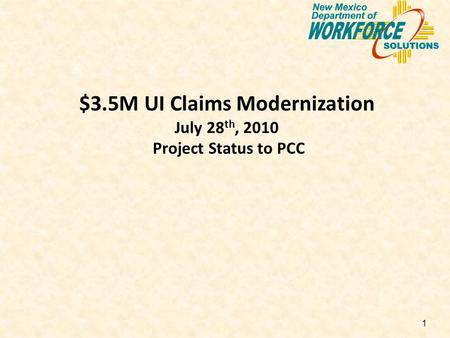 1 $3.5M UI Claims Modernization July 28 th, 2010 Project Status to PCC.